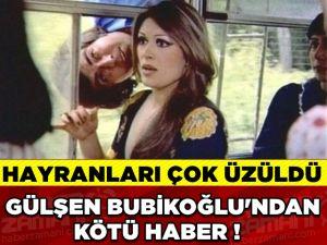 Gülşen Bubikoğlu oyunculuk kariyerini bitirdiğini söyledi