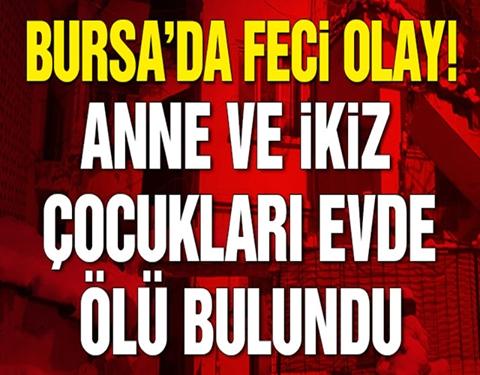 Bursa'da feci olay… Anne ve ikizlerinin cesedi bulundu galerisi resim 1