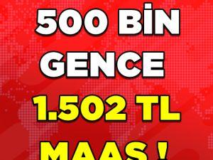 500 BİN GENCE MÜJDE!