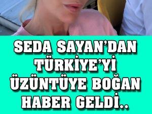 Seda Sayan'dan Türkiye'yi Üzüntüye Boğan Haber Geldi..