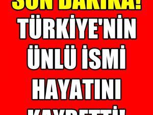 Türkiye'nin Ünlü İsmi Hayatını Kaybetti