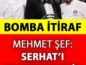 Mehmet Şef'ten Serhat İtirafı