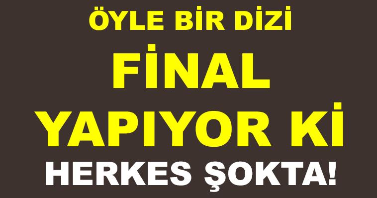 ÖYLE BİR DİZİ FİNAL YAPIYOR Kİ HERKES ŞOKTA!