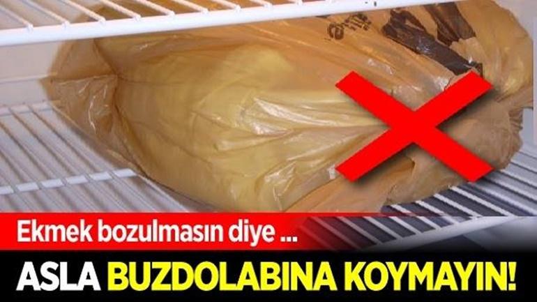 Ekmek bozulmasın diye buzdolabına koymayın
