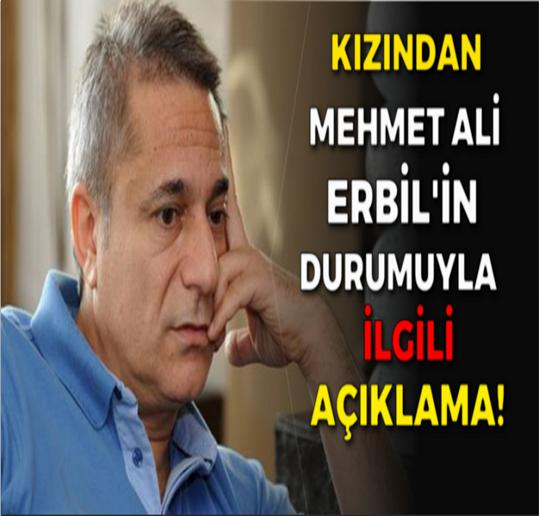 Kızından Mehmet Ali Erbil'in durumuyla ilgili Açıklama!