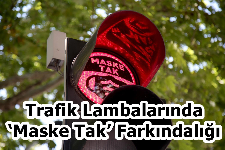 Trafik Lambalarında 'Maske Tak' Farkındalığı