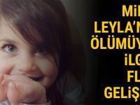 Minik Leyla'nın ö-lümüyle ilgili f-laş gelişme!