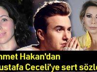 AHMET HAKAN'DAN MUSTAFA CECELİ'YE SERT SÖZLER!