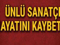 ÜNLÜ SANATÇI H-AYATINI K-AYBETTİ