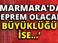 """Marmara'da deprem olacak büyüklüğü ise…"""""""