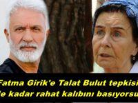 Fatma Girik'e Talat Bulut tepkisi: Ne kadar rahat kalıbını basıyorsun