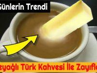 Son Günlerin Trendi Tereyağlı Türk Kahvesi İle Zayıflama